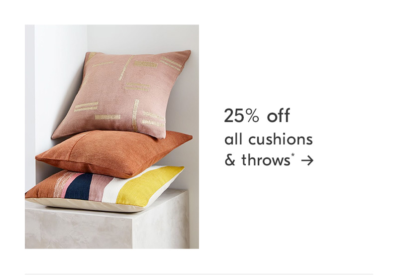 25% off all cushions + throws